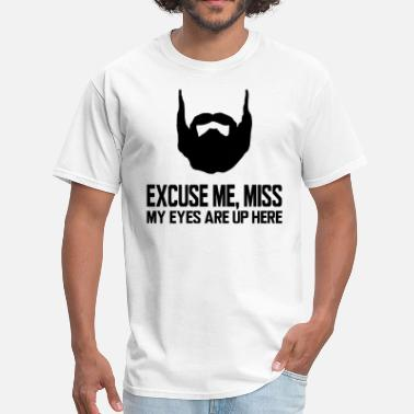EXCUSE ME, MISS MY EYES ARE UP HERE - Men's T-Shirt