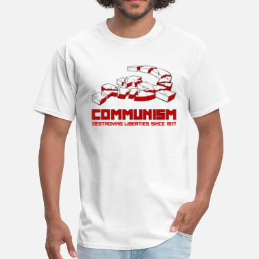 Destroy Political Communism, Destroying Liberties since 1917 - Men's T-Shirt