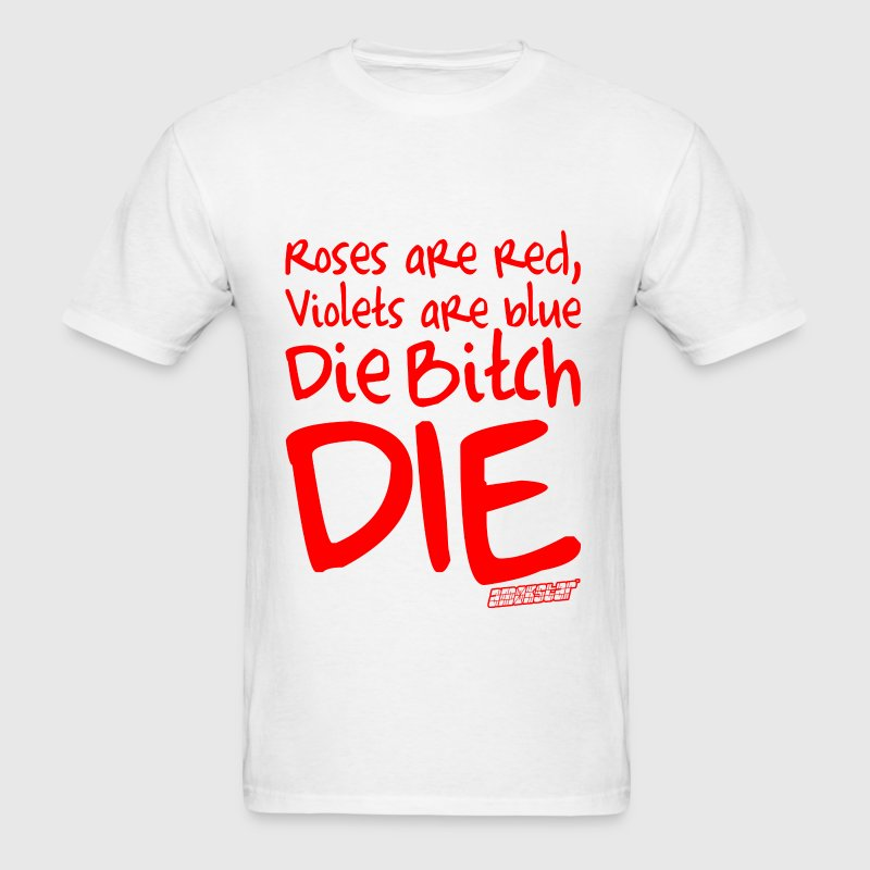Roses are red Violets are blue Die Bitch DIE - Men's T-Shirt