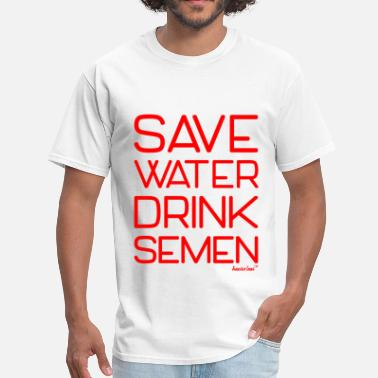 Semen Save Water Drink Semen, Francisco Evans ™ - Men's T-Shirt