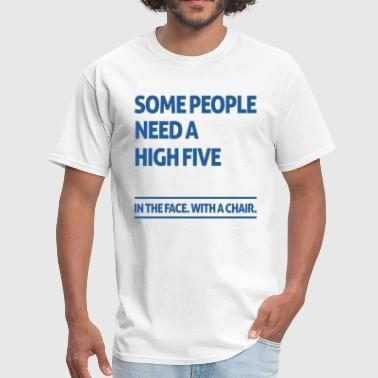 Some people need a high five  - Men's T-Shirt