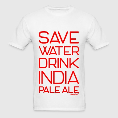 Save Water Drink India Pale Ale, Francisco Evans ™ - Men's T-Shirt
