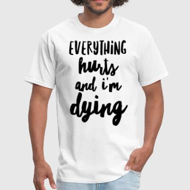 Hustler Tits everything Hurts and I m Dying Muscle Tee funny wo - Men's T-Shirt