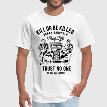 Killed Boyfriend Kill Or Be Killed Urban Gangster - Men's T-Shirt