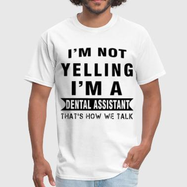 Yell I am not yelling I am a dental assistant thats how - Men's T-Shirt