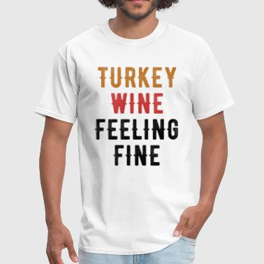 Feelings Of Wine Thanksgiving Turkey Wine Feeling Fine - Men's T-Shirt