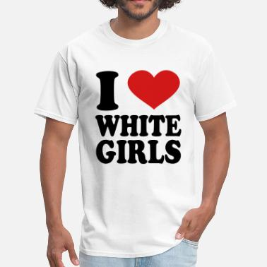 I Love White Girls i love white girls - Men's T-Shirt