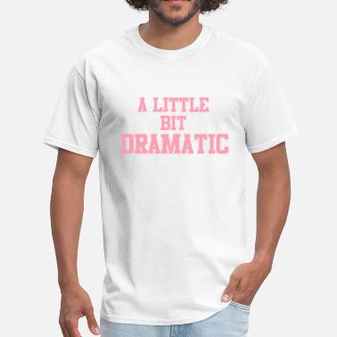 A Little Bit Dramatic ALITTLE - Men's T-Shirt