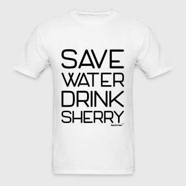 Save Water Drink Sherry, Francisco Evans ™ - Men's T-Shirt