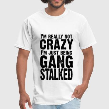 I'm really not crazy, I'm just being gangstalked - Men's T-Shirt