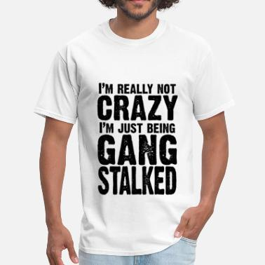 Stalking I'm really not crazy, I'm just being gangstalked - Men's T-Shirt