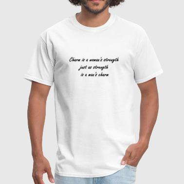 Charm is a woman's strength just as strength is a  - Men's T-Shirt