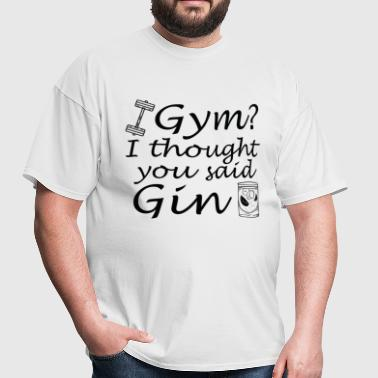 I Thought You Said Gin - Men's T-Shirt