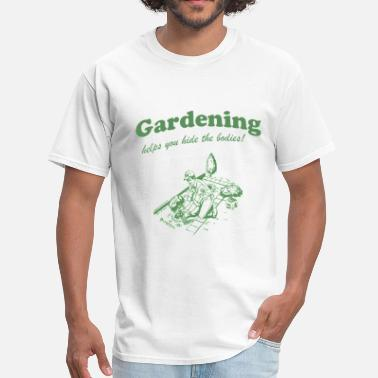 To Hide Body Gardening Hides Bodies - Men's T-Shirt