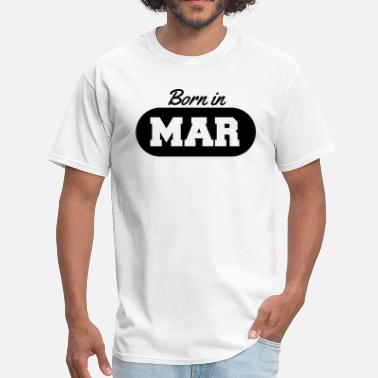 Are Born In March Born in March - Men's T-Shirt