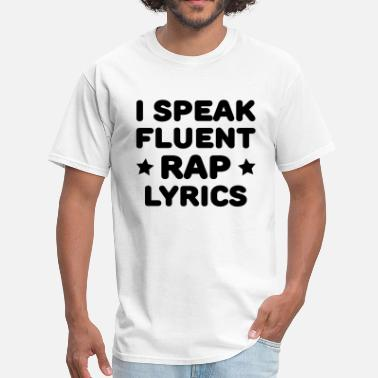 Rap I Speak Fluent Rap Lyrics - Men's T-Shirt