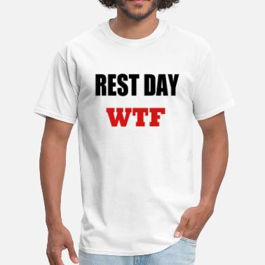 Rest rest day wtf - Men's T-Shirt