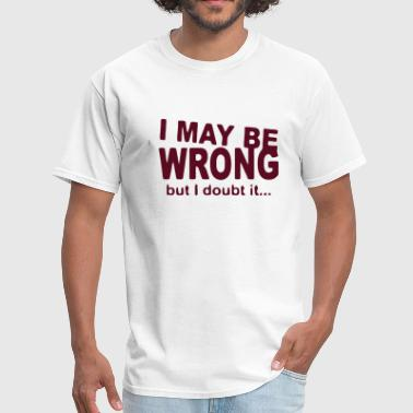 Not Wrong Funny Quote Joke Hilarious Gift Awesome - Men's T-Shirt