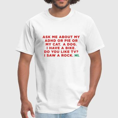 Ask me about my ADHD or Pie or My Cat. Funny Meme - Men's T-Shirt