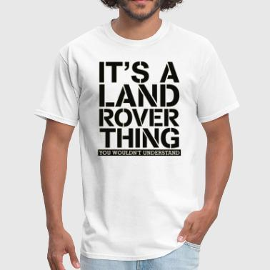 Land It s A Land Rover Thing - Men's T-Shirt