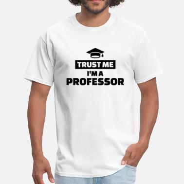 Trust Me Im A Science Teacher Professor - Men's T-Shirt