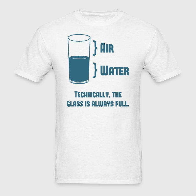 Technically The Glass Is Always Full - Men's T-Shirt
