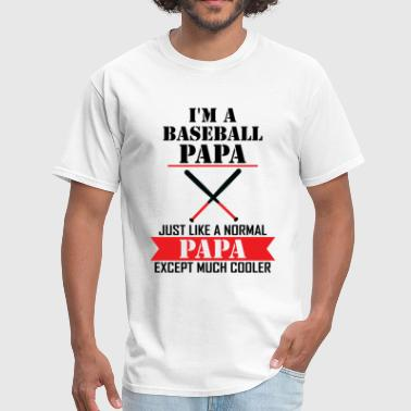 I'M A Baseball Papa Just Like A Normal Papa Excep - Men's T-Shirt
