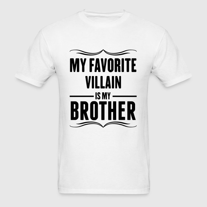 My Favorite Villain Is My Brother - Men's T-Shirt