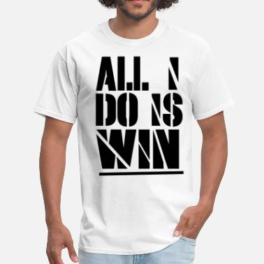 Do Nothing Bitch ALL I DO IS WIN - Men's T-Shirt