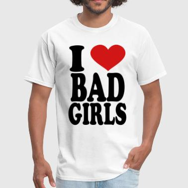 I Love Bad Girls - Men's T-Shirt