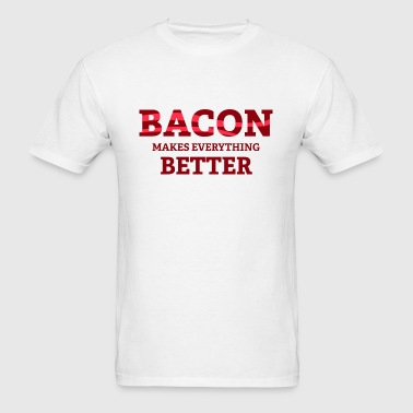 Bacon Makes Everything Better - Men's T-Shirt