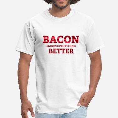 Makes Everything Better Bacon Makes Everything Better - Men's T-Shirt