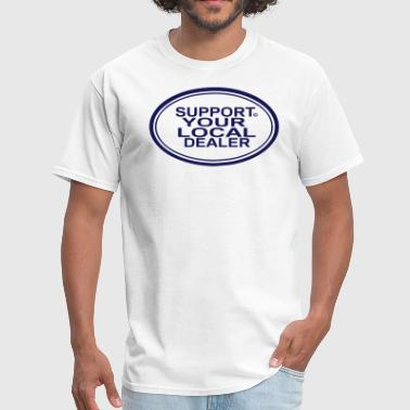 Support Your Local SUPPORT YOUR LOCAL DEALER - Men's T-Shirt