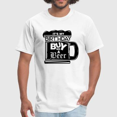 It's my birthday, buy me a beer! - Men's T-Shirt