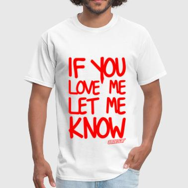 If you love me let me know, Amokstar ™ - Men's T-Shirt