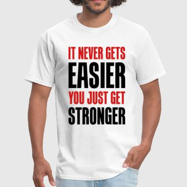 It Never Gets Easier it never gets easier - You just get stronger - Men's T-Shirt