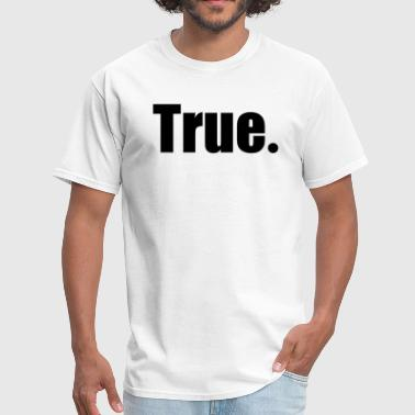 True. - Men's T-Shirt