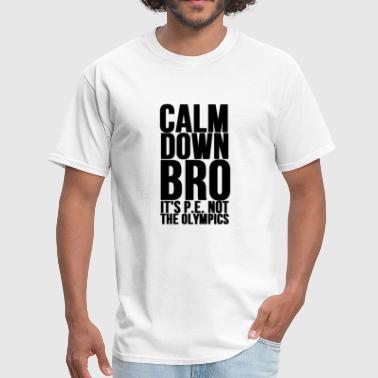 S Class Calm Down Bro It s Gym Class Not The Olympics - Men's T-Shirt