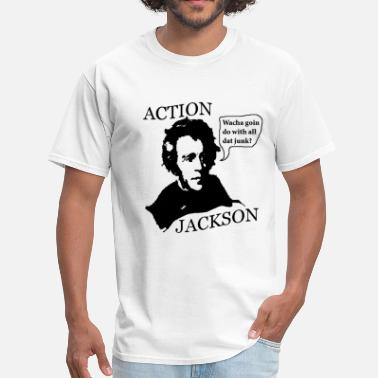 Andrew Jackson Action Jackson Wacha goin do with all dat junk? - Men's T-Shirt