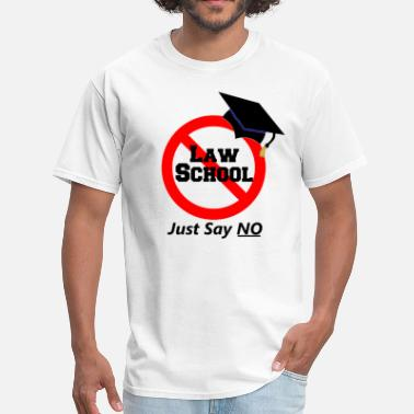Scam Just Say No To Law School - Men's T-Shirt