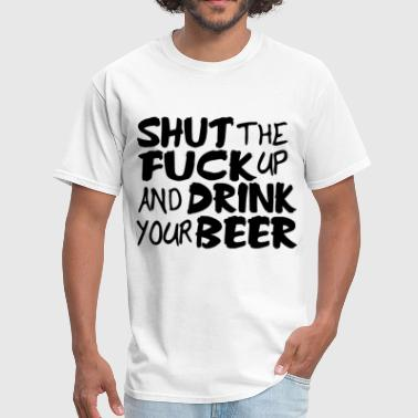 Meme Big Boy Shut Up and Drink Your Beer Funny Offensive Alcoho - Men's T-Shirt