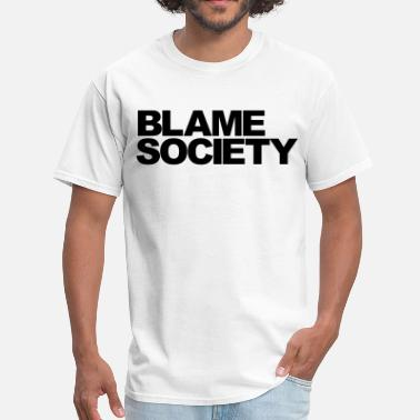 Blame Society blame - Men's T-Shirt