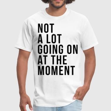 not a lot going on at the moment autism - Men's T-Shirt