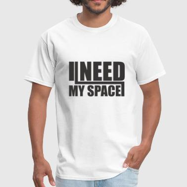 I Need My Space I need my Space - Men's T-Shirt
