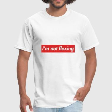 I'm not flexing - Men's T-Shirt