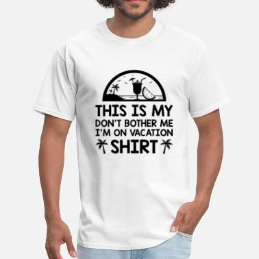 Dont Interrupt Me I'm On Vacation - Men's T-Shirt