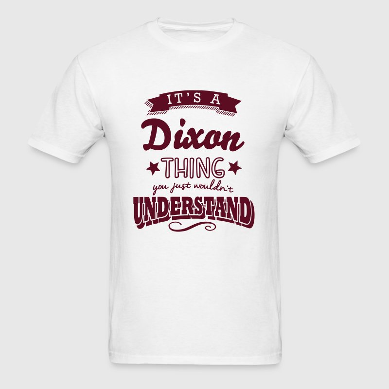 its a dixon name surname thing - Men's T-Shirt
