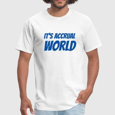 Accounting It's Accrual World - Men's T-Shirt