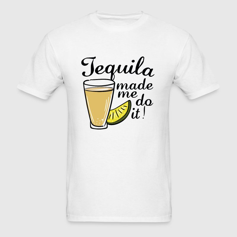 Tequila Made Me Do It - Men's T-Shirt