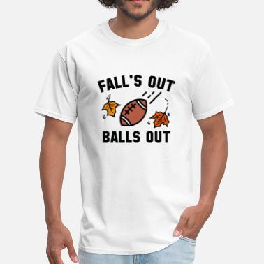 Falls Out Balls Out Football Fall's Out Balls Out - Men's T-Shirt